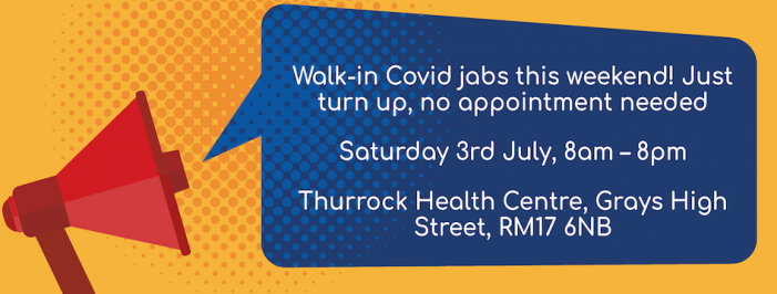 Walk-In Covid-19 vaccinations at Thurrock Health Centre and Chadwell Medical Centre this weekend